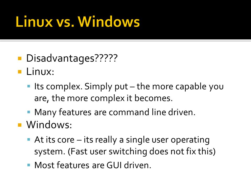  Disadvantages .  Linux:  Its complex.