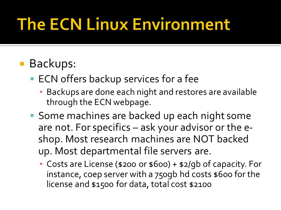  Backups:  ECN offers backup services for a fee ▪ Backups are done each night and restores are available through the ECN webpage.
