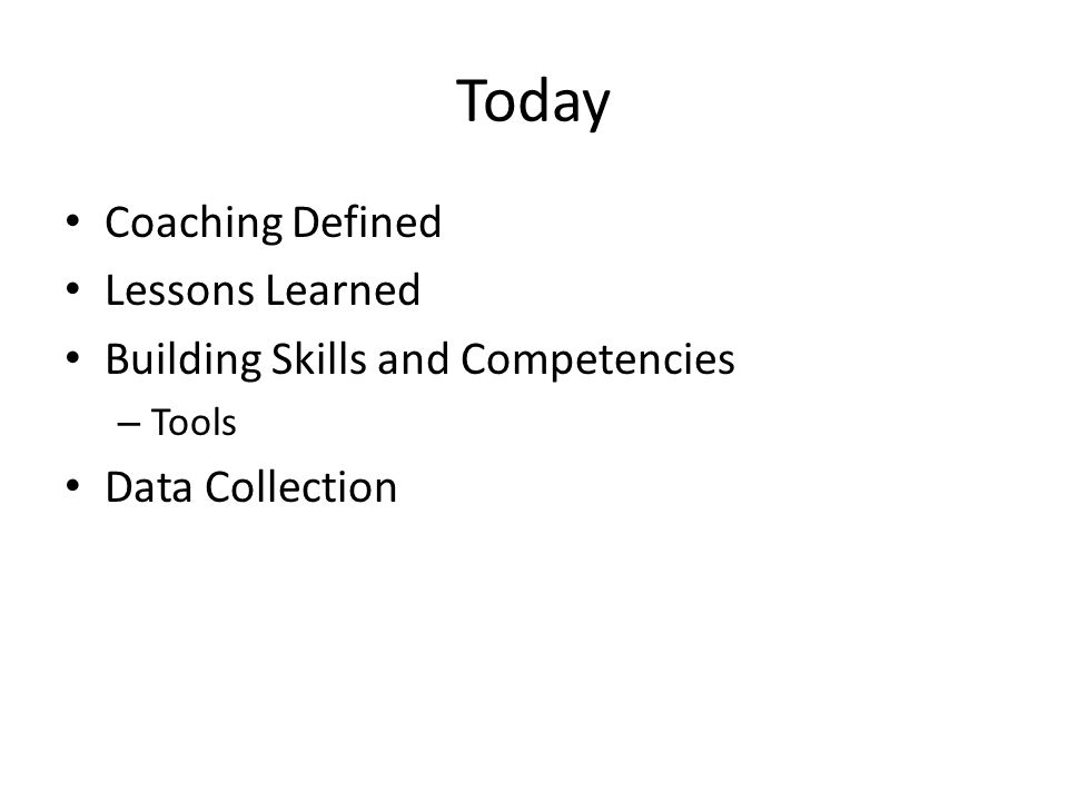 Today Coaching Defined Lessons Learned Building Skills and Competencies – Tools Data Collection
