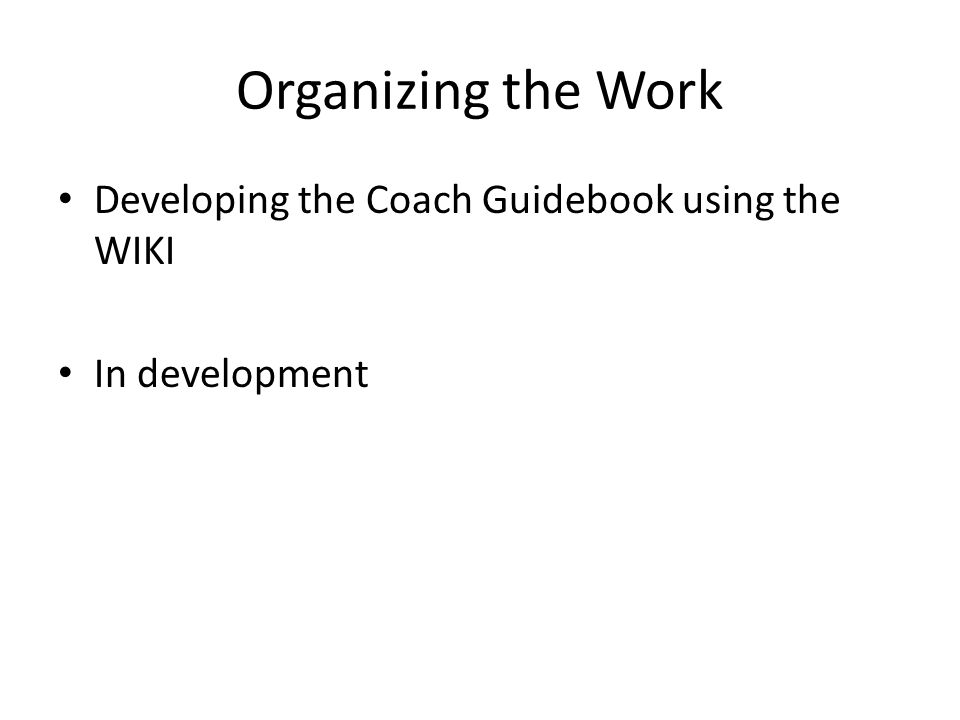 Organizing the Work Developing the Coach Guidebook using the WIKI In development