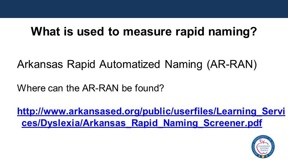 Arkansas Rapid Automatized Naming (AR-RAN) Where can the AR-RAN be found? http://www.arkansased.org/public/userfiles/Learning_Servi ces/Dyslexia/Arkan