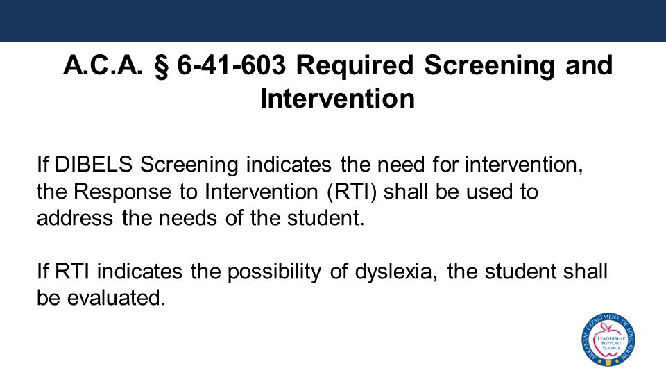 If DIBELS Screening indicates the need for intervention, the Response to Intervention (RTI) shall be used to address the needs of the student.