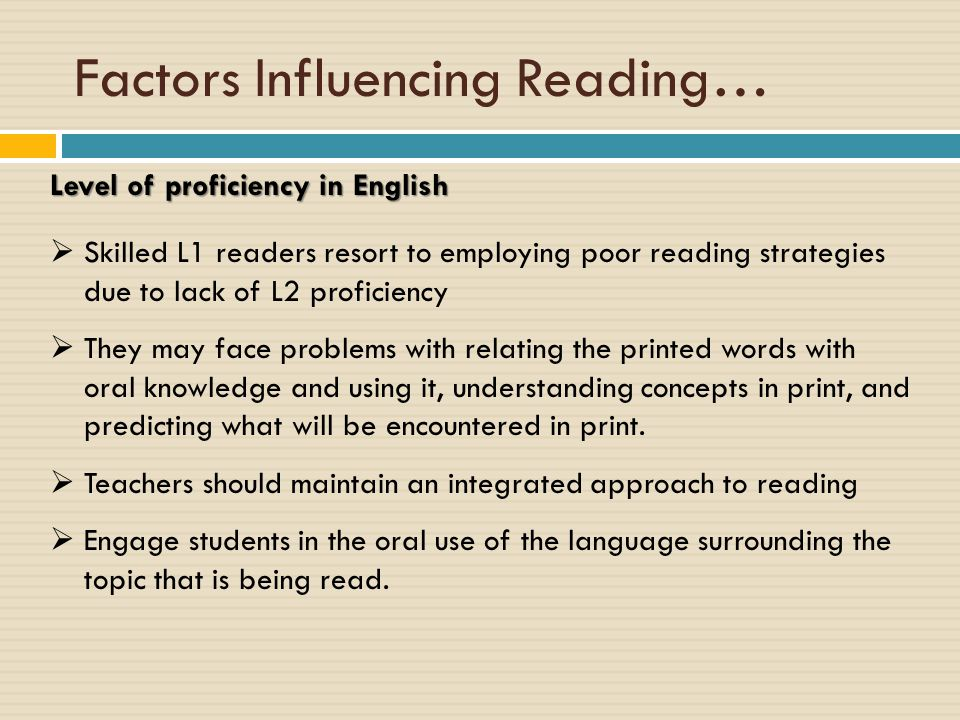 Factors Influencing Reading… Background Knowledge  Allow relate text to their previous experiences - reading bocomes more personal  Activating prior knowledge (schemata) - most important aspect of the reading experience.
