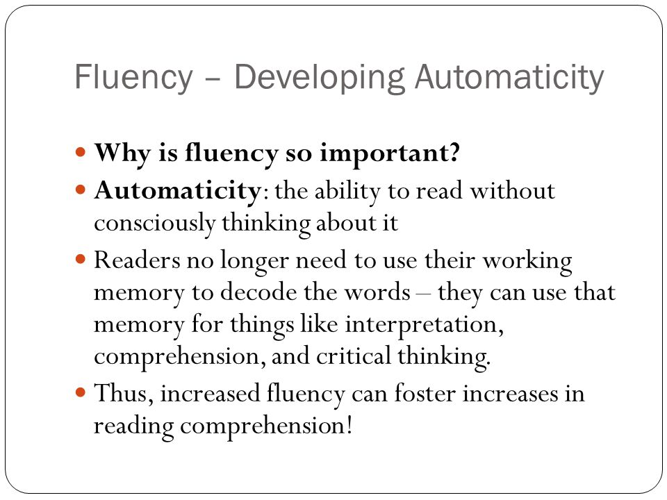 Fluency – Developing Automaticity Why is fluency so important.