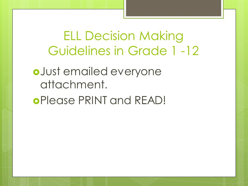 ELL Decision Making Guidelines in Grade 1 -12  Just emailed everyone attachment.
