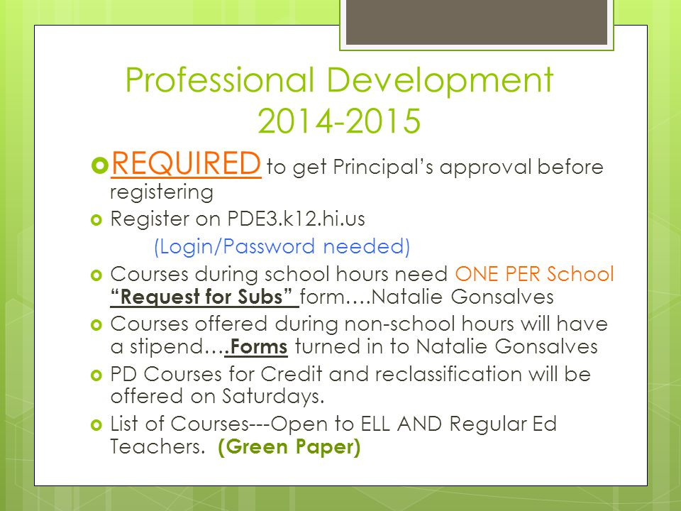 Professional Development 2014-2015  REQUIRED to get Principal's approval before registering  Register on PDE3.k12.hi.us (Login/Password needed)  Co