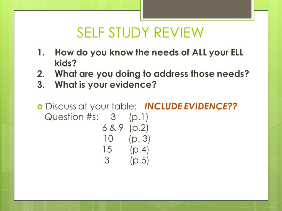 SELF STUDY REVIEW 1.How do you know the needs of ALL your ELL kids.
