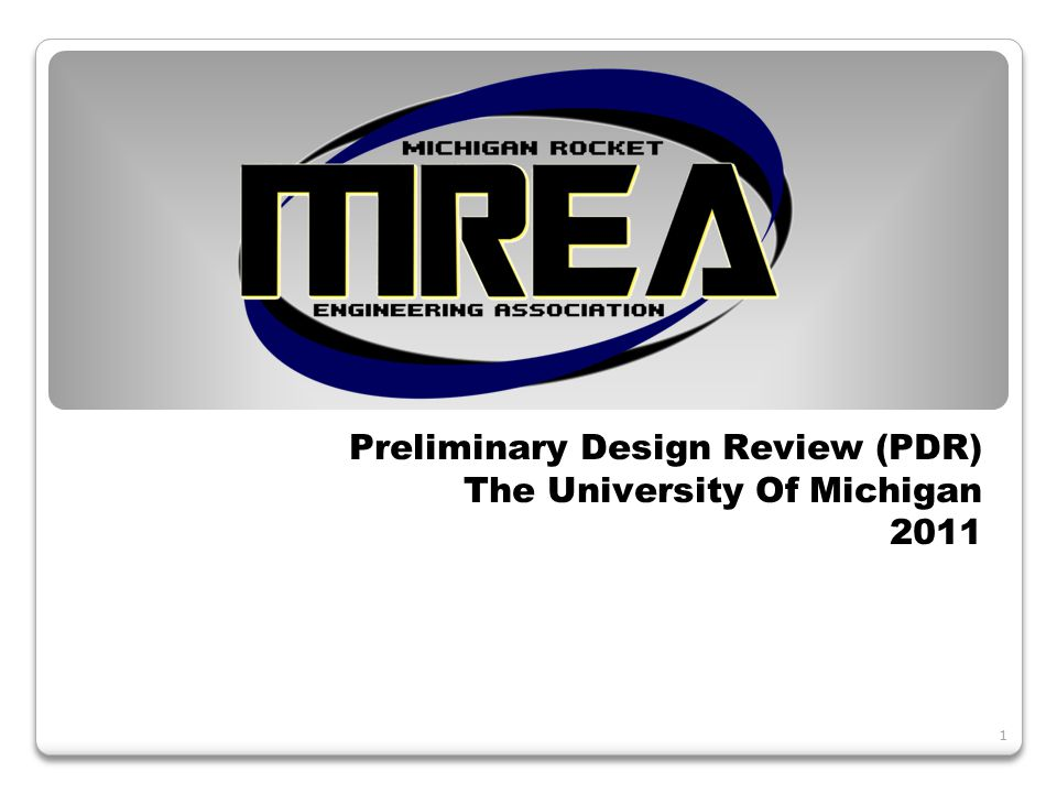 1 Preliminary Design Review (PDR) The University Of Michigan 2011