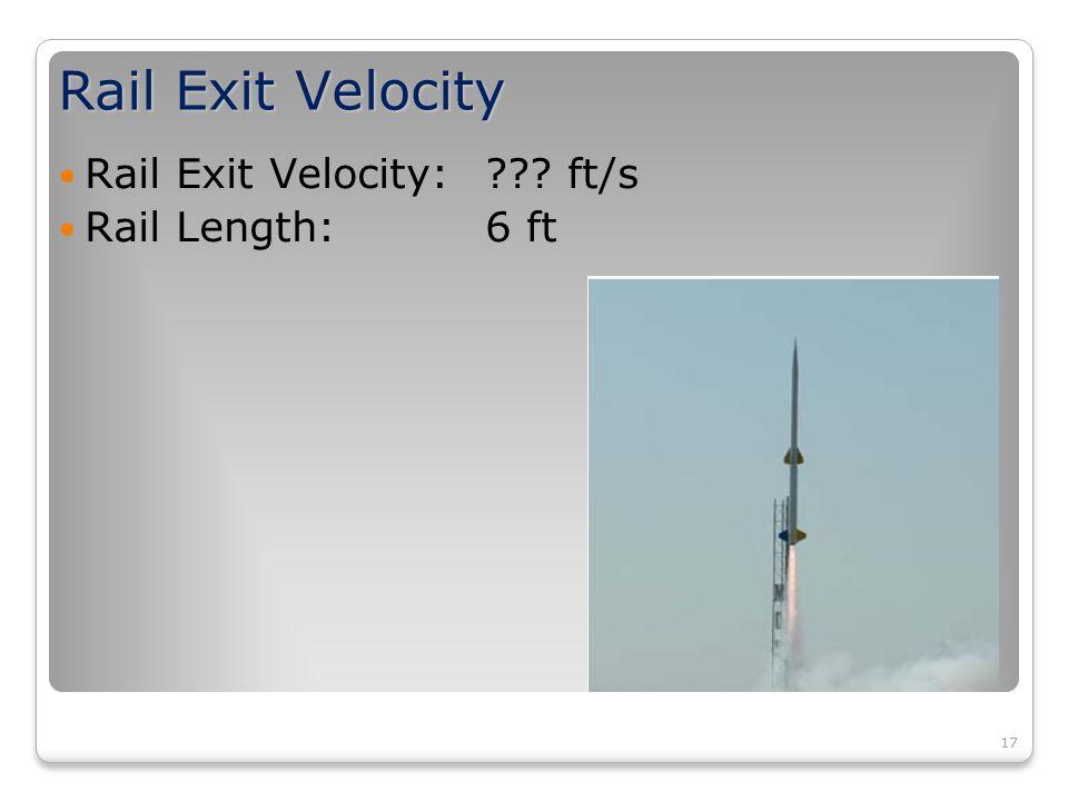 17 Rail Exit Velocity Rail Exit Velocity: ft/s Rail Length:6 ft