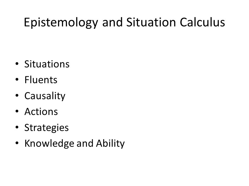 Epistemology and Situation Calculus Situations Fluents Causality Actions Strategies Knowledge and Ability