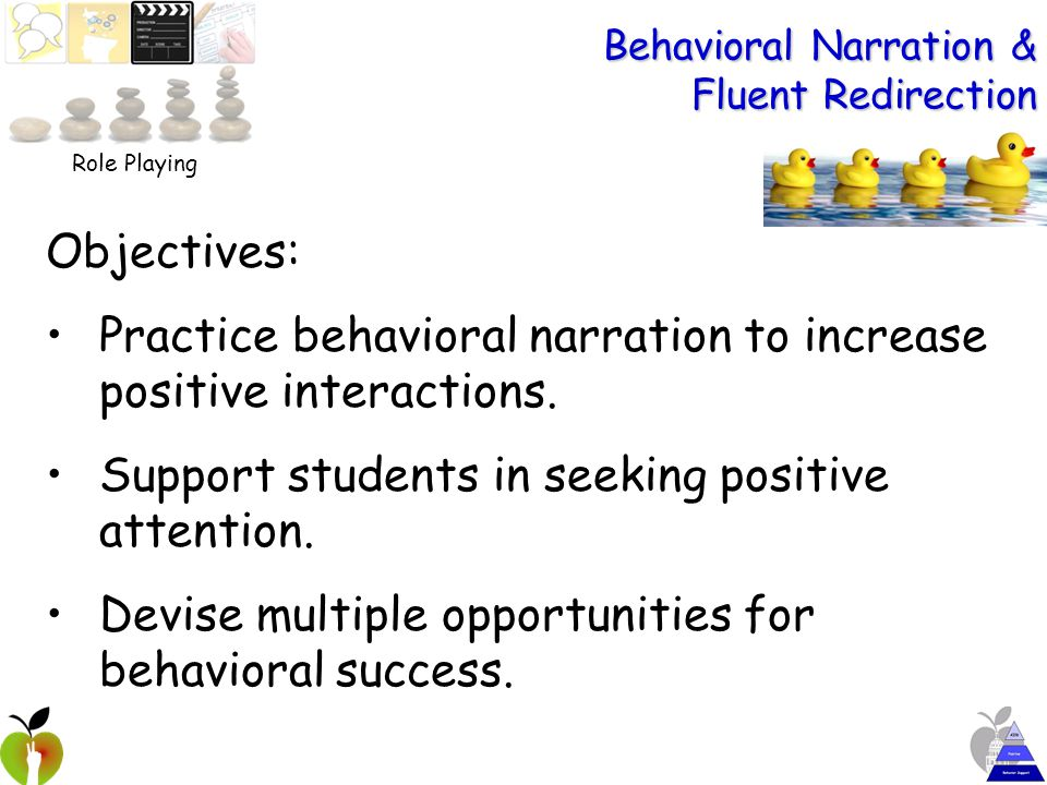 Behavioral Narration & Fluent Redirection Objectives: Practice behavioral narration to increase positive interactions.