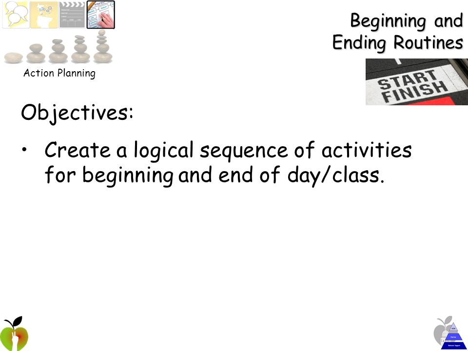Beginning and Ending Routines Objectives: Create a logical sequence of activities for beginning and end of day/class.