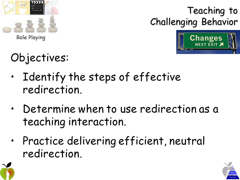 Objectives: Identify the steps of effective redirection.