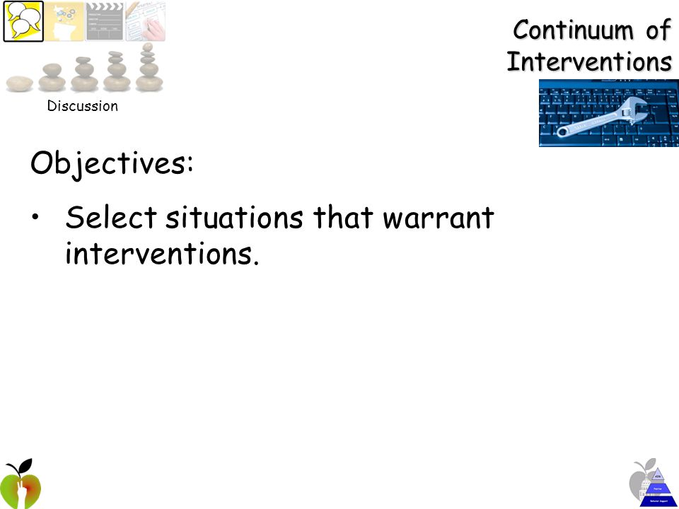 Objectives: Select situations that warrant interventions. Discussion