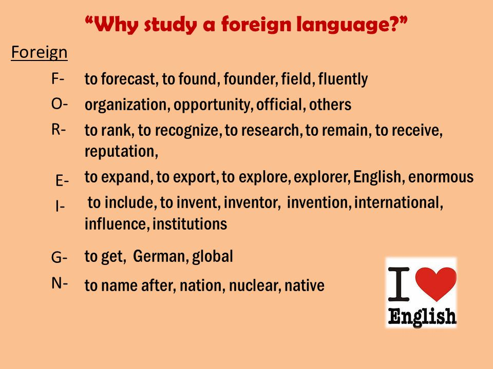 Why study a foreign language Those who know nothing of foreign languages, know nothing of their own J.