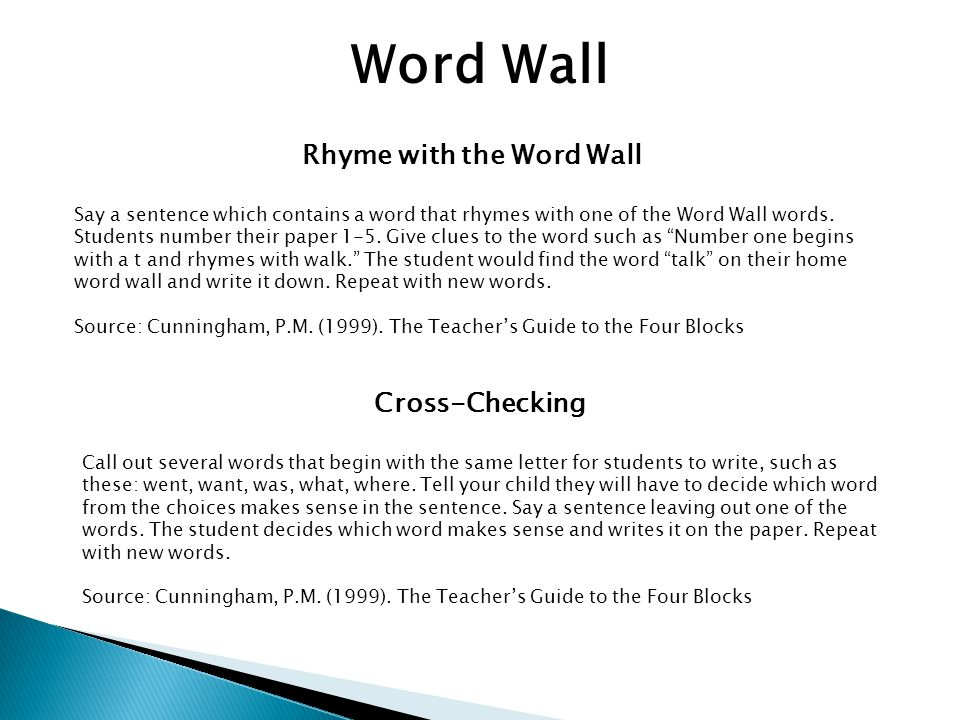 Word Wall Rhyme with the Word Wall Say a sentence which contains a word that rhymes with one of the Word Wall words.
