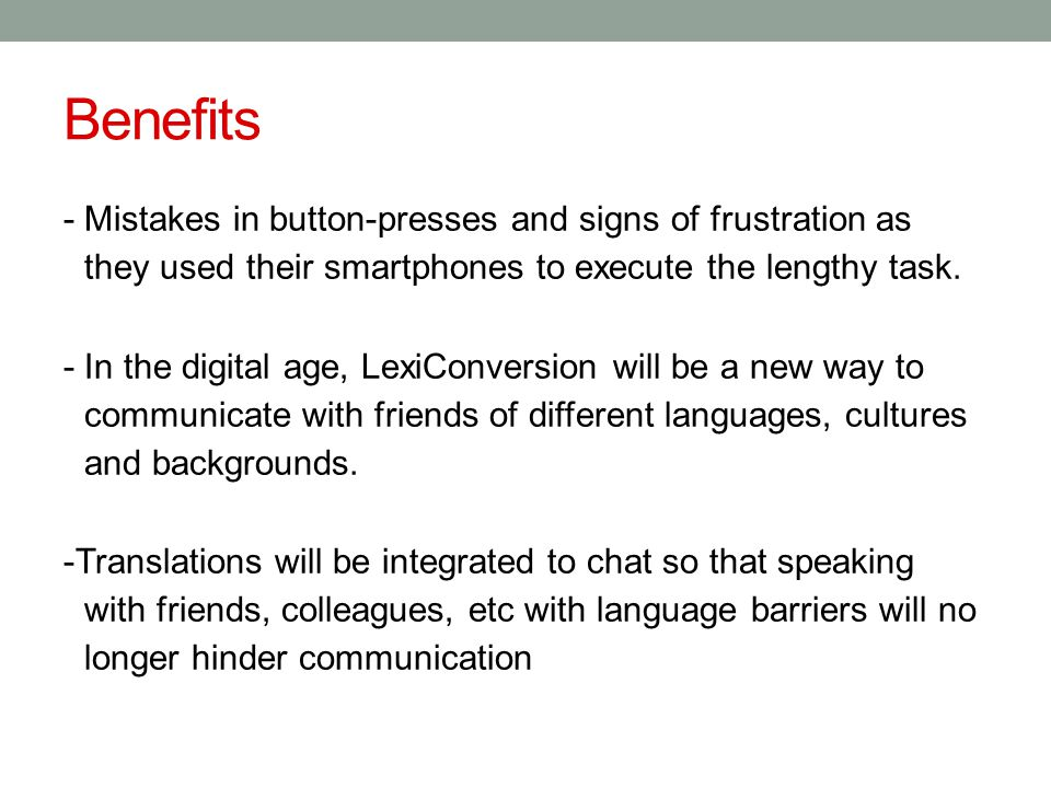 Benefits - Mistakes in button-presses and signs of frustration as they used their smartphones to execute the lengthy task. - In the digital age, LexiC