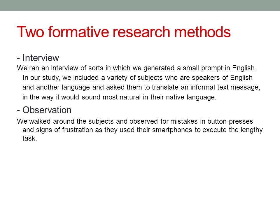 Two formative research methods - Interview We ran an interview of sorts in which we generated a small prompt in English. In our study, we included a v