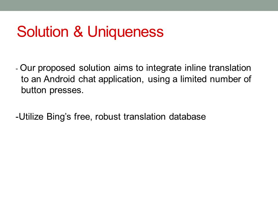 Solution & Uniqueness - Our proposed solution aims to integrate inline translation to an Android chat application, using a limited number of button pr