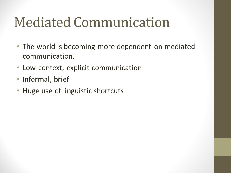 Mediated Communication The world is becoming more dependent on mediated communication.