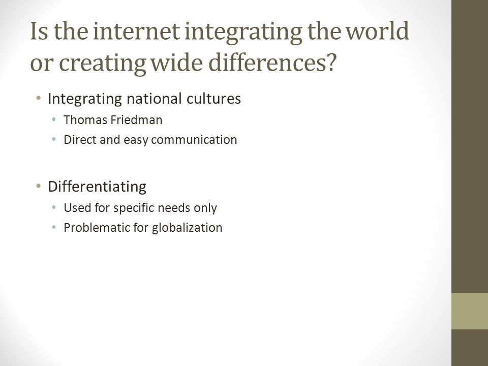 Is the internet integrating the world or creating wide differences.