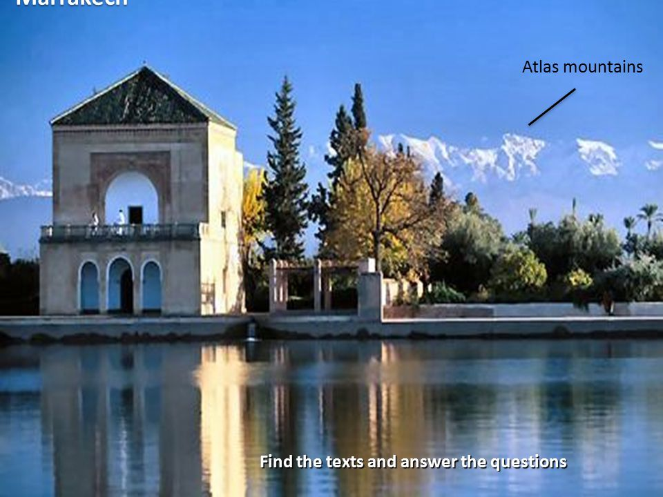 Marrakech Atlas mountains Find the texts and answer the questions