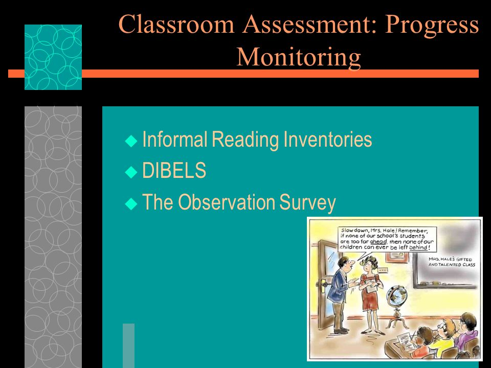 Classroom Assessment: Progress Monitoring  Informal Reading Inventories  DIBELS  The Observation Survey