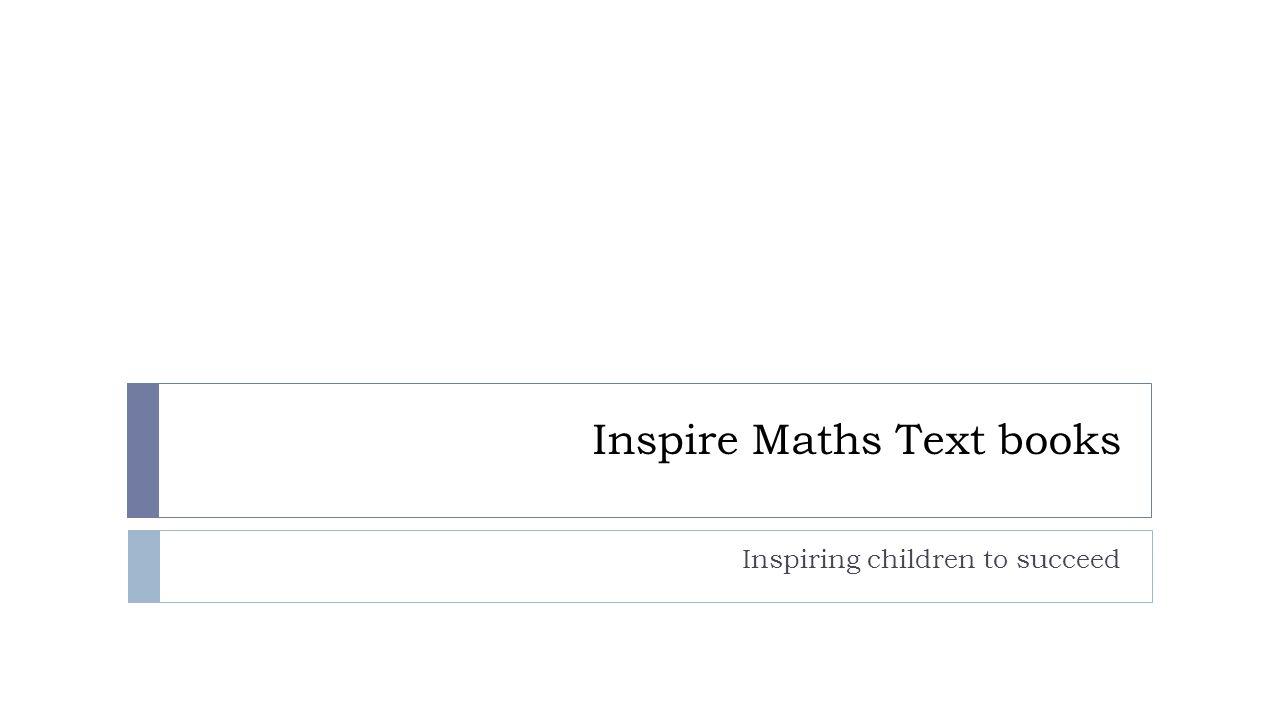 Inspire Maths Text books Inspiring children to succeed
