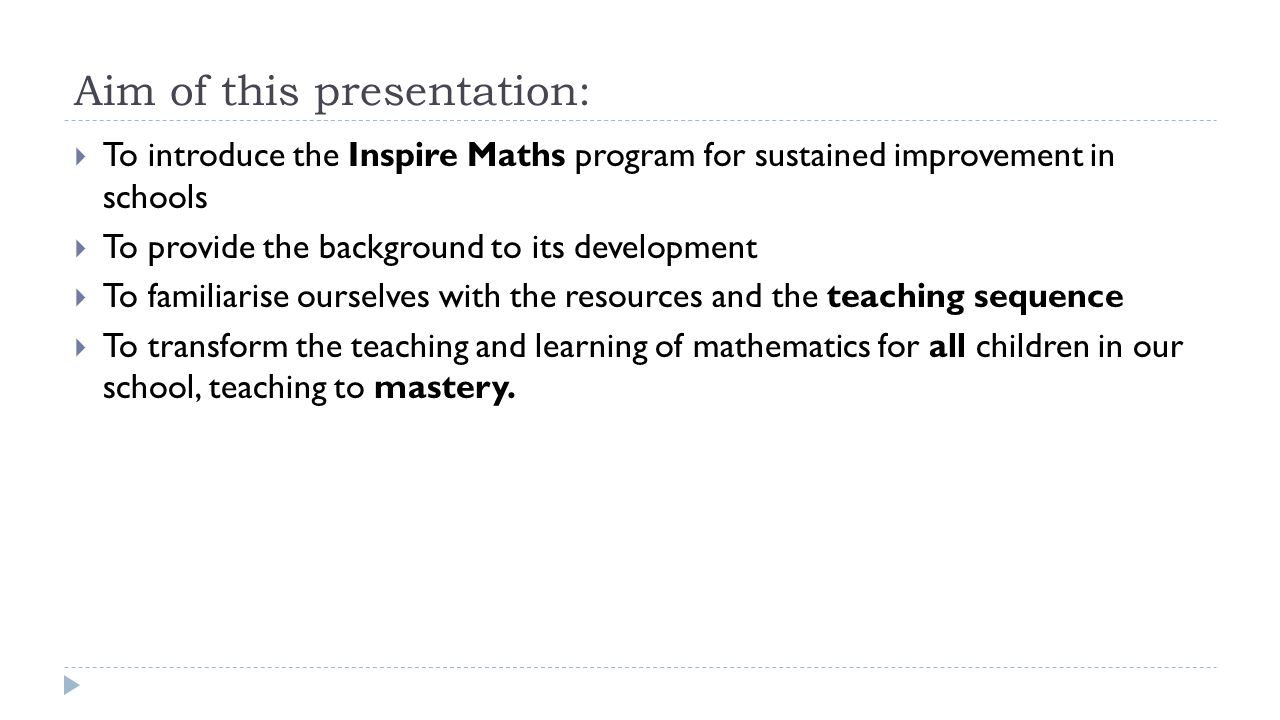 Aim of this presentation:  To introduce the Inspire Maths program for sustained improvement in schools  To provide the background to its development