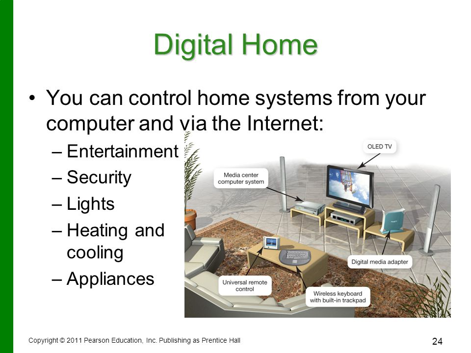 Digital Home You can control home systems from your computer and via the Internet: – –Entertainment – –Security – –Lights – –Heating and cooling – –Ap