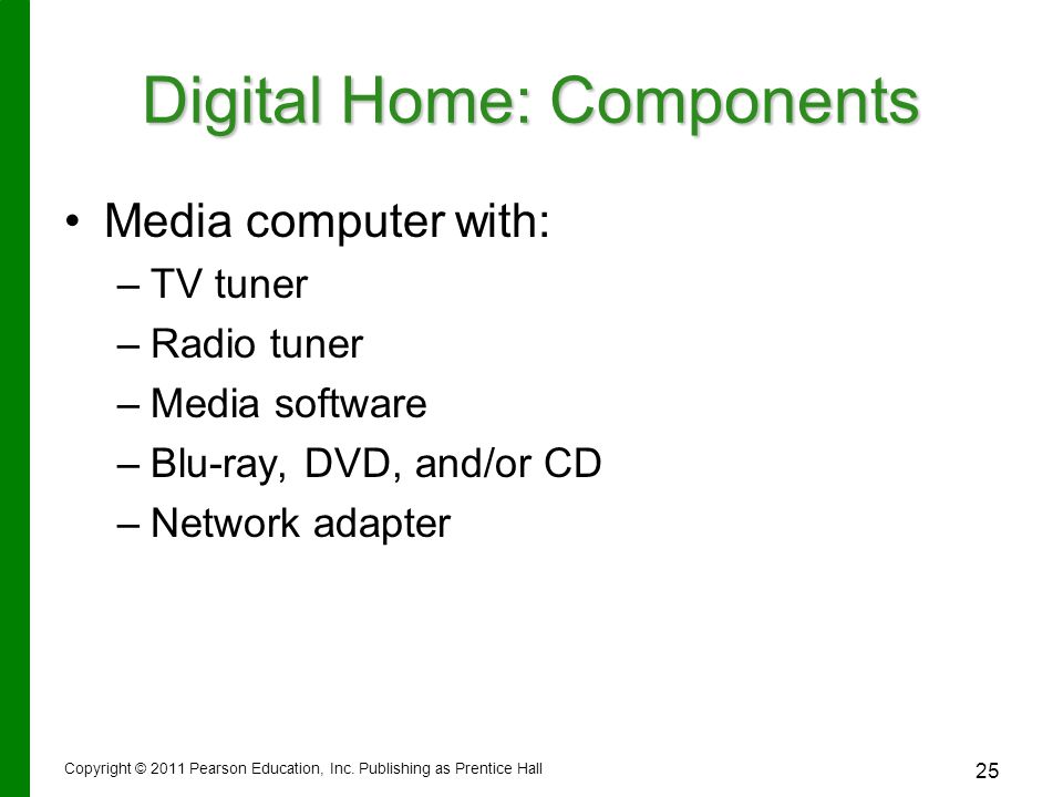 Digital Home: Components Media computer with: – –TV tuner – –Radio tuner – –Media software – –Blu-ray, DVD, and/or CD – –Network adapter Copyright © 2