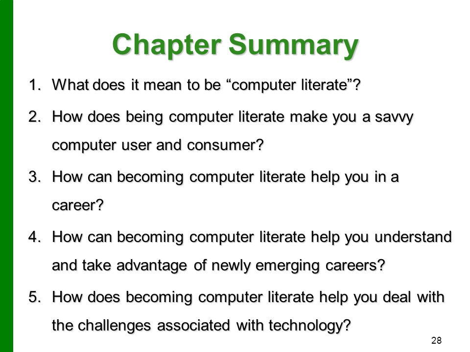 """Chapter Summary 1.What does it mean to be """"computer literate""""? 2.How does being computer literate make you a savvy computer user and consumer? 3.How c"""