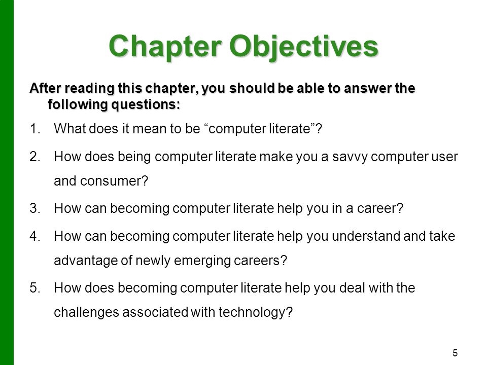 """Chapter Objectives After reading this chapter, you should be able to answer the following questions: 1. 1.What does it mean to be """"computer literate""""?"""