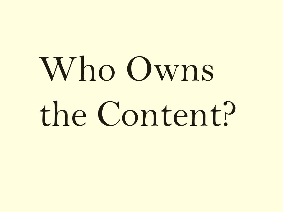 Who Owns the Content