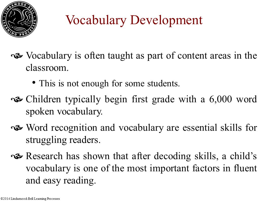 ©2014 Lindamood-Bell Learning Processes Imagery for Oral Vocabulary Oral vocabulary is necessary for comprehension, but it is not sufficient—many V/V students have adequate vocabulary, yet language goes in one ear and out the other.