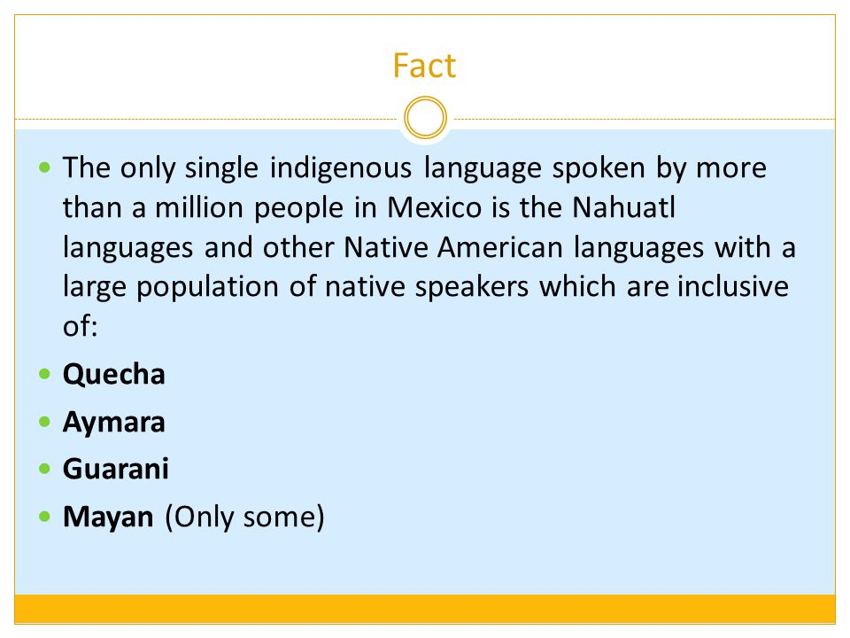 Fact The only single indigenous language spoken by more than a million people in Mexico is the Nahuatl languages and other Native American languages w