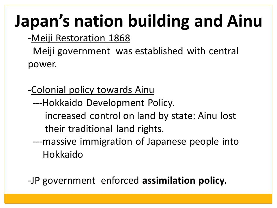 Japan's nation building and Ainu -Meiji Restoration 1868 Meiji government was established with central power.