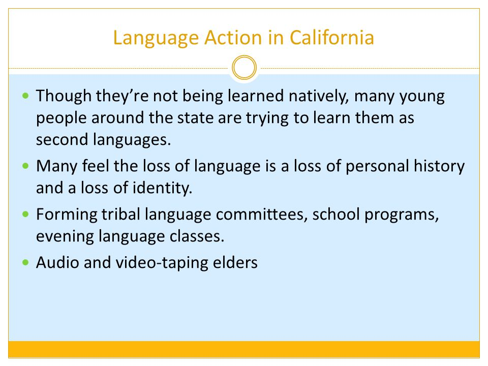 Language Action in California Though they're not being learned natively, many young people around the state are trying to learn them as second languages.