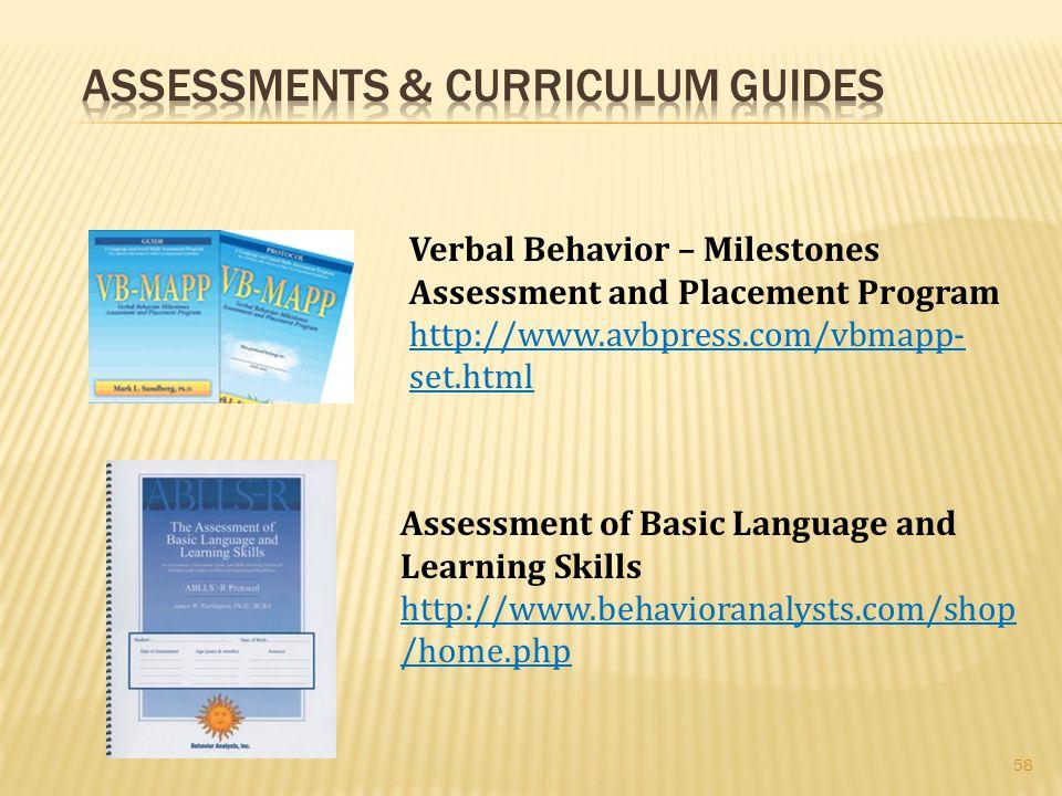 58 Verbal Behavior – Milestones Assessment and Placement Program http://www.avbpress.com/vbmapp- set.html Assessment of Basic Language and Learning Sk