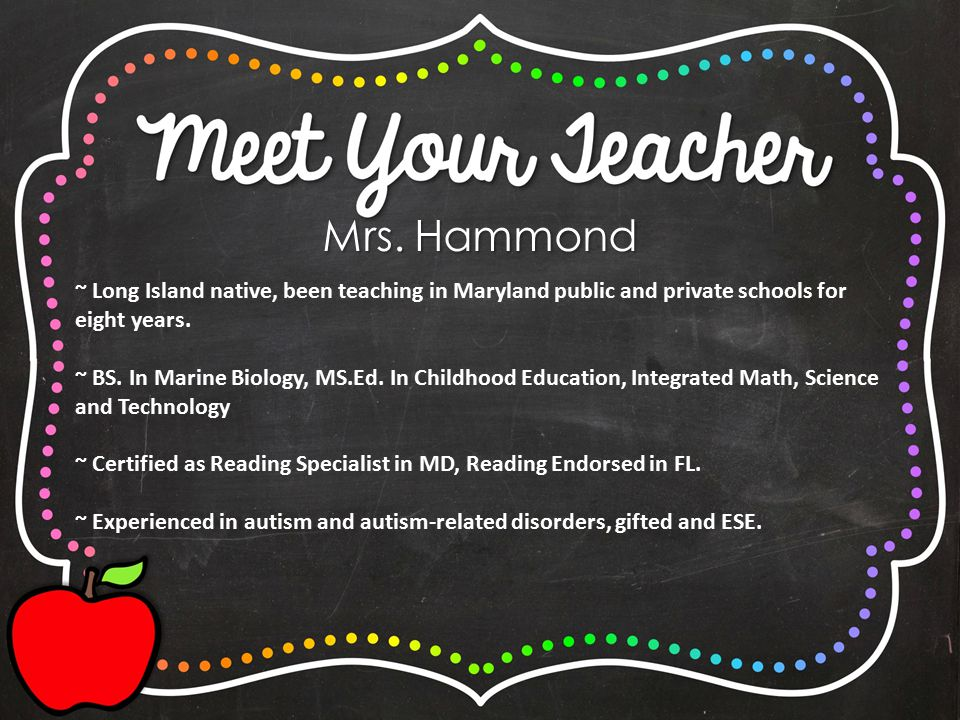 Mrs. Hammond ~ Long Island native, been teaching in Maryland public and private schools for eight years. ~ BS. In Marine Biology, MS.Ed. In Childhood