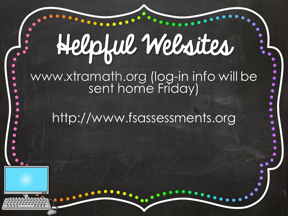 www.xtramath.org (log-in info will be sent home Friday) http://www.fsassessments.org