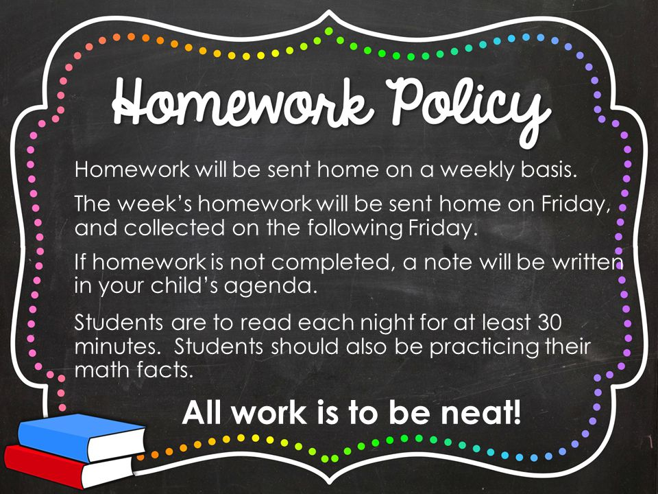 Homework will be sent home on a weekly basis.