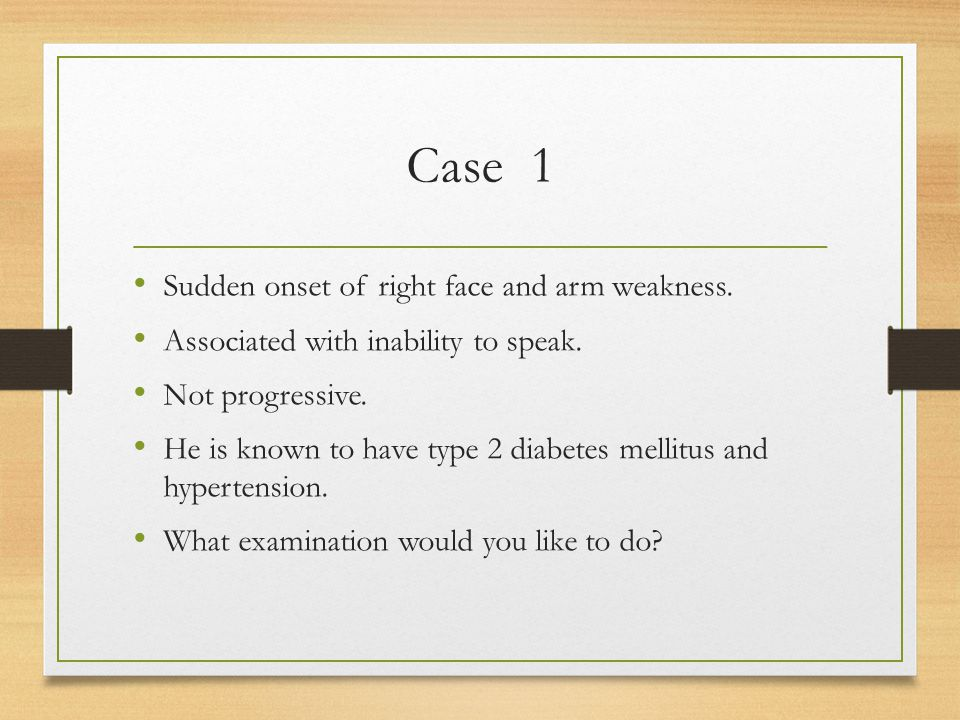 Case 1 Sudden onset of right face and arm weakness.