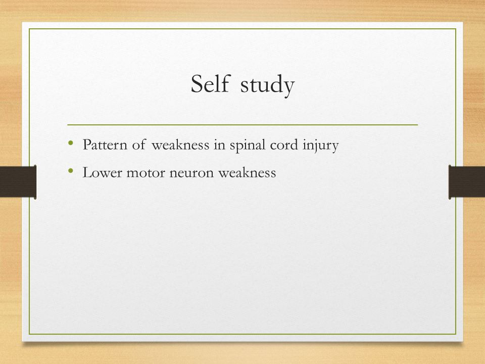 Self study Pattern of weakness in spinal cord injury Lower motor neuron weakness