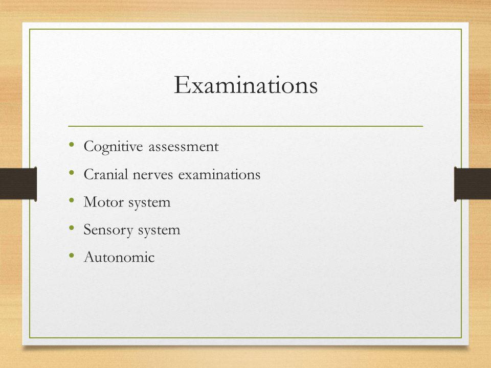 Examinations Cognitive assessment Cranial nerves examinations Motor system Sensory system Autonomic