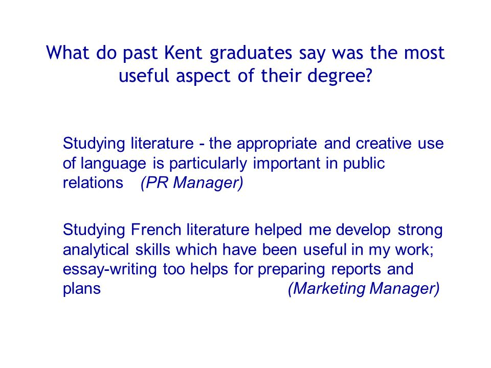 What do past Kent graduates say was the most useful aspect of their degree? Studying literature - the appropriate and creative use of language is part