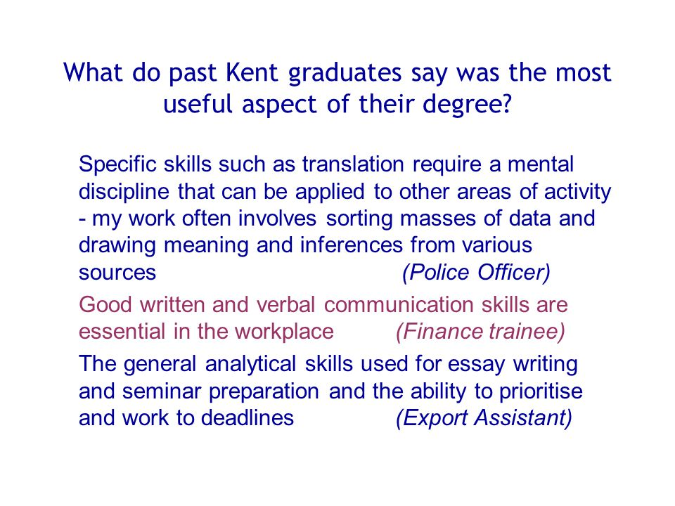 What do past Kent graduates say was the most useful aspect of their degree? Specific skills such as translation require a mental discipline that can b