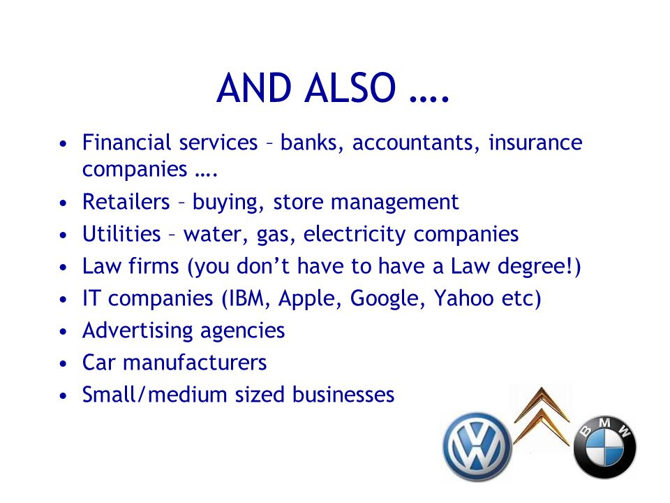 AND ALSO …. Financial services – banks, accountants, insurance companies ….