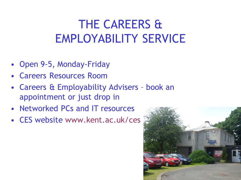 THE CAREERS & EMPLOYABILITY SERVICE Open 9-5, Monday-Friday Careers Resources Room Careers & Employability Advisers – book an appointment or just drop