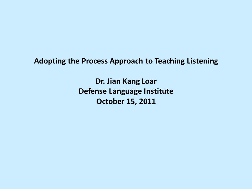 Adopting the Process Approach to Teaching Listening Dr.